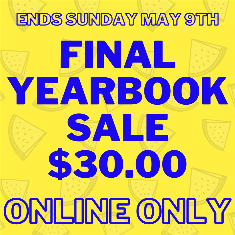 Final Yearbook Sale $30 Ends Sunday May 9th