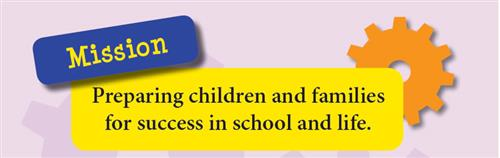 Mission Statement: Preparing children and families for success in school and life.
